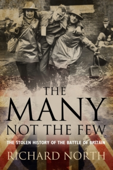 The Many Not the Few : The Stolen History of the Battle of Britain, Hardback Book