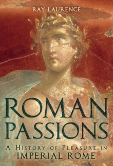 Roman Passions : A History of Pleasure in Imperial Rome, Paperback / softback Book