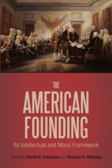 The American Founding : Its Intellectual and Moral Framework, Hardback Book