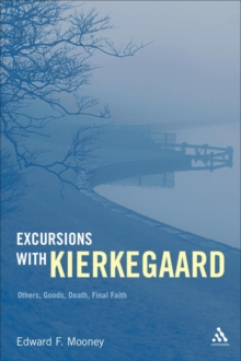 Excursions with Kierkegaard : Others, Goods, Death, and Final Faith, Hardback Book