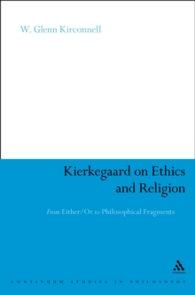 Kierkegaard on Ethics and Religion : From Either/Or to Philosophical Fragments, PDF eBook