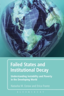 Failed States and Institutional Decay : Understanding Instability and Poverty in the Developing World, Paperback / softback Book