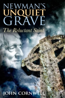 Newman's Unquiet Grave : The Reluctant Saint, Hardback Book