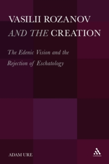 Vasilii Rozanov and the Creation : The Edenic Vision and the Rejection of Eschatology, Hardback Book
