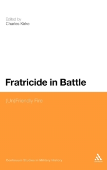 Fratricide in Battle : (Un)friendly Fire, Hardback Book