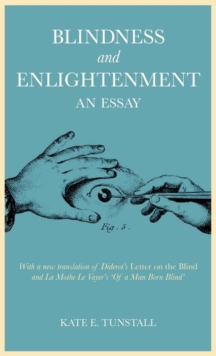 Blindness and Enlightenment: An Essay : With a New Translation of Diderot's 'Letter on the Blind' and La Mothe Le Vayer's 'Of a Man Born Blind', Hardback Book
