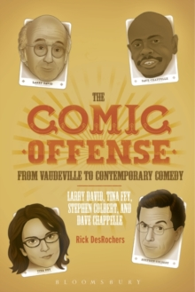 The Comic Offense from Vaudeville to Contemporary Comedy : Larry David, Tina Fey, Stephen Colbert, and Dave Chappelle, Paperback / softback Book