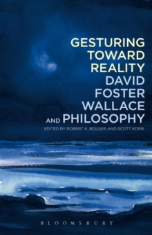 Gesturing Toward Reality: David Foster Wallace and Philosophy, Paperback Book