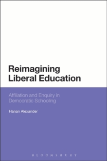 Reimagining Liberal Education : Affiliation and Inquiry in Democratic Schooling, Paperback / softback Book