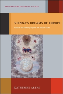 Vienna's Dreams of Europe : Culture and Identity Beyond the Nation-State, Paperback / softback Book