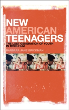 New American Teenagers : The Lost Generation of Youth in 1970s Film, Hardback Book
