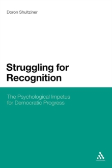 Struggling for Recognition : The Psychological Impetus for Democratic Progress, Paperback Book