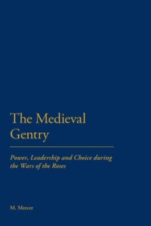 The Medieval Gentry : Power, Leadership and Choice During the Wars of the Roses, Paperback / softback Book