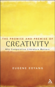 The Promise and Premise of Creativity : Why Comparative Literature Matters, Paperback Book