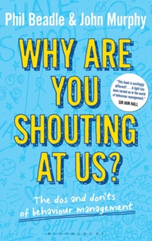Why are you shouting at us? : The Dos and Don'ts of Behaviour Management, Paperback Book