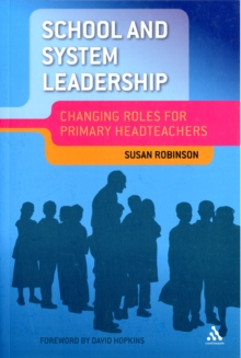 School and System Leadership : Changing Roles for Primary Headteachers, Paperback / softback Book