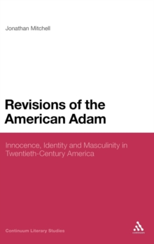 Revisions of the American Adam : Innocence, Identity and Masculinity in Twentieth Century America, Hardback Book