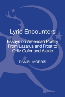 Lyric Encounters : Essays on American Poetry From Lazarus and Frost to Ortiz Cofer and Alexie, Hardback Book