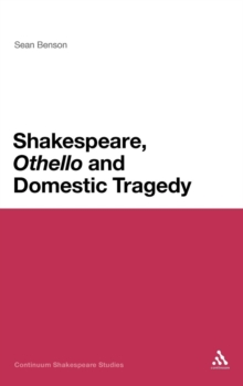Shakespeare, 'Othello' and Domestic Tragedy, Hardback Book