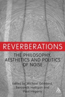 Reverberations : The Philosophy, Aesthetics and Politics of Noise, Hardback Book
