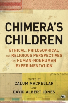 Chimera's Children : Ethical, Philosophical and Religious Perspectives on Human-Nonhuman Experimentation, Paperback / softback Book