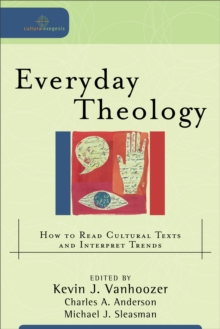 Everyday Theology (Cultural Exegesis) : How to Read Cultural Texts and Interpret Trends, EPUB eBook