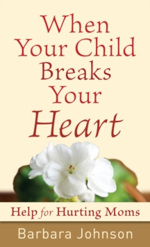 When Your Child Breaks Your Heart : Help for Hurting Moms, EPUB eBook