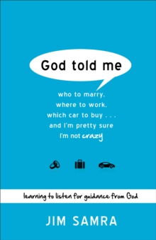 God Told Me : Who to Marry, Where to Work, Which Car to Buy...And I'm Pretty Sure I'm Not Crazy, EPUB eBook