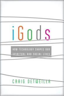 iGods : How Technology Shapes Our Spiritual and Social Lives, EPUB eBook