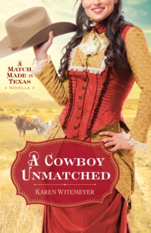 A Cowboy Unmatched (Ebook Shorts) (The Archer Brothers Book #3) : A Match Made in Texas Novella 1, EPUB eBook