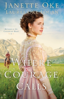Where Courage Calls (Return to the Canadian West Book #1) : A When Calls the Heart Novel, EPUB eBook