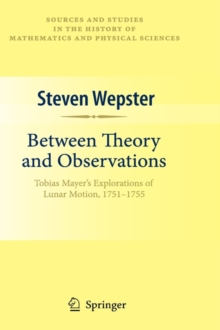 Between Theory and Observations : Tobias Mayer's Explorations of Lunar Motion, 1751-1755, Hardback Book