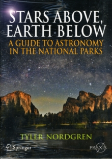 Stars Above, Earth Below : A Guide to Astronomy in the National Parks, Paperback / softback Book