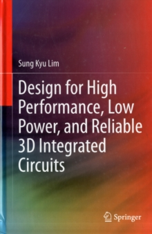 Design for High Performance, Low Power, and Reliable 3D Integrated Circuits, Hardback Book