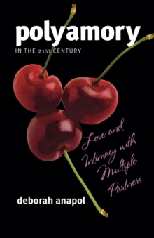 Polyamory in the 21st Century : Love and Intimacy with Multiple Partners, Paperback / softback Book