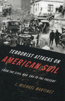 Terrorist Attacks on American Soil : From the Civil War Era to the Present, Hardback Book