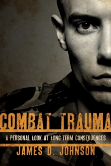 Combat Trauma : A Personal Look at Long-Term Consequences, Paperback / softback Book