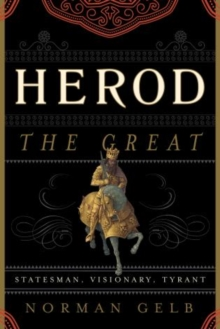 Herod the Great : Statesman, Visionary, Tyrant, Hardback Book