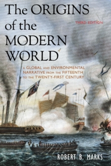 The Origins of the Modern World : A Global and Environmental Narrative from the Fifteenth to the Twenty-First Century, Paperback Book