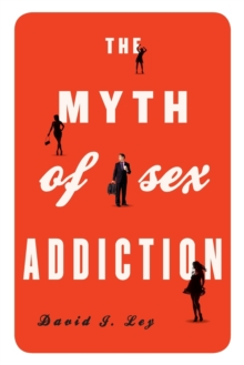 The Myth of Sex Addiction, Paperback Book