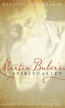 Martin Buber's Spirituality : Hasidic Wisdom for Everyday Life, Hardback Book