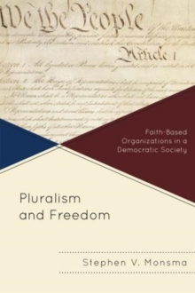 Pluralism and Freedom : Faith-Based Organizations in a Democratic Society, Paperback / softback Book