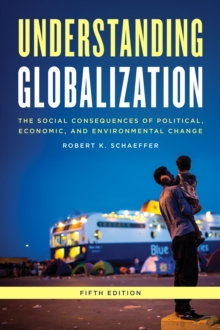 Understanding Globalization : The Social Consequences of Political, Economic, and Environmental Change, Paperback Book