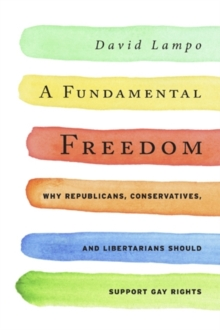 A Fundamental Freedom : Why Republicans, Conservatives, and Libertarians Should Support Gay Rights, Hardback Book