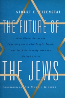 The Future of the Jews : How Global Forces are Impacting the Jewish People, Israel, and Its Relationship with the United States, Hardback Book