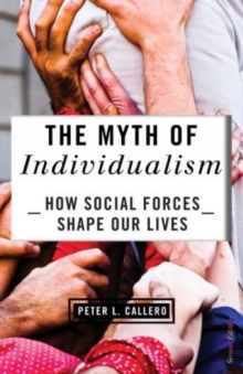 The Myth of Individualism : How Social Forces Shape Our Lives, Paperback Book