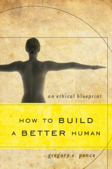 How to Build a Better Human : An Ethical Blueprint, Paperback / softback Book