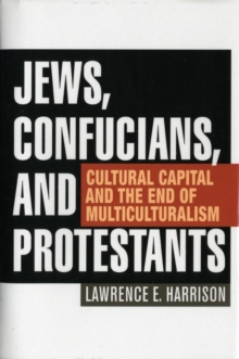 Jews, Confucians, and Protestants : Cultural Capital and the End of Multiculturalism, Hardback Book