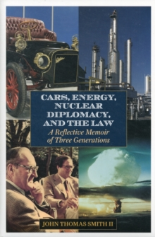 Cars, Energy, Nuclear Diplomacy and the Law : A Reflective Memoir of Three Generations, Hardback Book