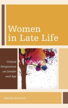 Women in Late Life : Critical Perspectives on Gender and Age, Hardback Book